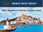 Five reasons For Luxury Yacht Charters