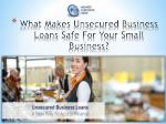 What Makes Unsecured Business Loans Safe For Your Small Business?