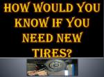 How Would You Know If You Need New Tires?