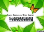 Sewer Cleaner and Drain Cleaner