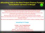 88 eBranding India is the Best Project Finance Funding Consultation services in Bhopal