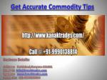 Get Accurate Commodity Tips, Intraday Jackpot Tips Call @ 91-9990138814