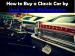 How to Buy a Classic Car by Used Toyota Philadelphia