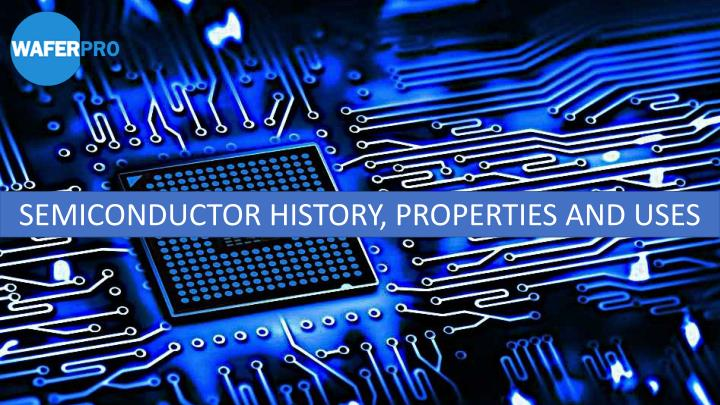 semiconductor history properties and uses n.