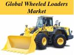 Global Wheeled Loaders Market
