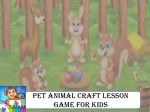 Pet Animal Craft Lesson Game for Kids