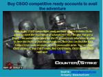 Buy CSGO competitive ready accounts to avail the adventure