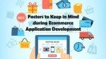 Factors to Keep in Mind during Ecommerce Application Development