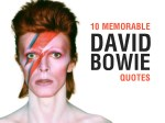 10 Memorable David Bowie Quotes