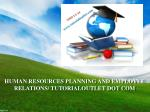 HUMAN RESOURCES PLANNING AND EMPLOYEE RELATIONS/ TUTORIALOUTLET DOT COM