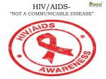 "HIV/AIDS: ""NOT A COMMUNICABLE DISEASE"""