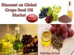 10% Discount on Global Grape Seed Oil Market Valid upto 15 June 2017