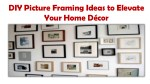 DIY Picture Framing Ideas to Elevate Your Home Décor