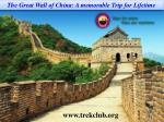 The Great Wall of China: A memorable Trip for Lifetime
