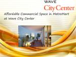 Affordable Commercial Space in MetroMart at Wave City Center