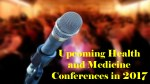 Upcoming Health and Medicine Conferences in 2017