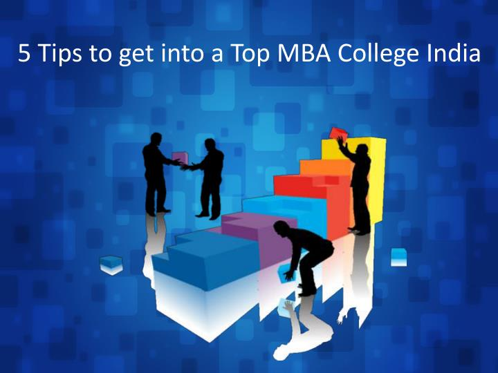 5 tips to get into a top mba college india n.