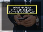What Makes a State-Of-The-Art Enterprise Chat App