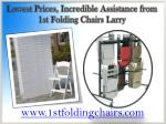 Lowest Prices, Incredible Assistance from 1st Folding Chairs Larry