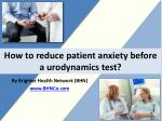 How to reduce patient anxiety before a urodynamics test?