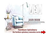 Furniture upholstery - Jason Snook