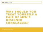 Why Should You Treat Yourself a Pair of Men's Designer Sunglasses?