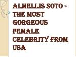 Almellis Soto - The Most Gorgeous Female Celebrity from USA