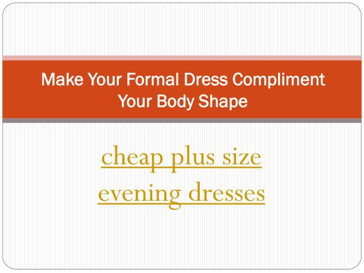 make your formal dress compliment your body shape n.