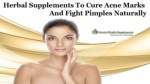 Herbal Supplements To Cure Acne Marks And Fight Pimples Naturally