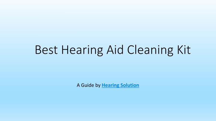 best hearing aid cleaning kit n.