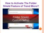 How to Activate the Folder Shield Feature of Trend Micro