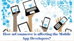 How mCommerce is affecting the Mobile App Developers?