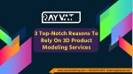 3 Top-Notch Reasons To Rely On 3D Product Modeling Services