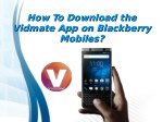 How To Download the Vidmate App on Blackberry Mobiles?