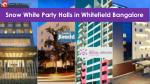 Snow White Party Halls in Whitefield