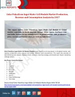 Solar Polysilicon Ingot Wafer Cell Module Market Production, Revenue and Consumption Analysis by 2017