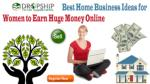 Best Home Business Ideas for Women to Earn Huge Money Online