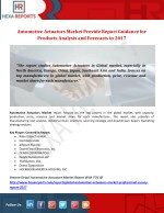 Automotive Actuators Market Provide Report Guidance for Products Analysis and Forecasts to 2017
