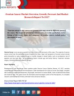 Ovarian Cancer Market Overview, Growth, Forecast And Market Research Report To 2017