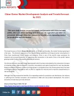China Cheese Market Development Analysis and Trends Forecast by 2021