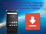 How To Download The Vidmate App On BlackBerry Mobiles To Download Youtube Videos