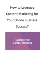 How to Leverage Content Marketing for Your Online Business Success?