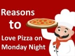 Reasons to Love Pizza on Monday Night