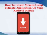 How To Create Memes Using Vidmate Application On Your Android Mobile