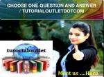 CHOOSE ONE QUESTION AND ANSWER / TUTORIALOUTLETDOTCOM