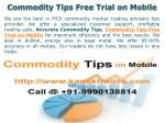 Accurate Commodity Tips, Commodity Tips Free Trial on Mobile