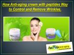 How Anti-aging cream with peptides Way to Control and Remove Wrinkles.