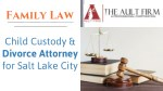 Family Law: Child Custody & Divorce Attorney for Salt Lake City