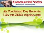 Air Conditioned Dog Houses in USA with ZERO shipping costs!