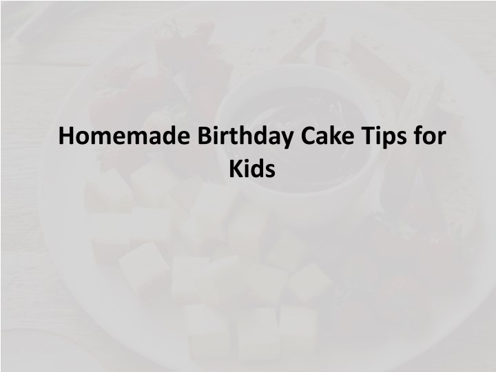 52fdcab2587 PPT - Home-made cake for kids PowerPoint Presentation - ID:7649115